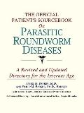 Official Patient's Sourcebook on Parasitic Roundworm Diseases A Revised and Updated Director...