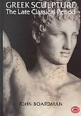 Greek Sculpture The Late Classical Period and Sculpture in Colonies and Overseas