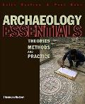 Archaeology Essentials Theories, Methods And Practice
