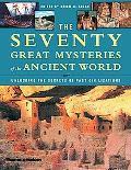 Seventy Great Mysteries of the Ancient World Unlocking the Secrets of Past Civilizations