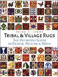 Tribal And Village Rugs The Definitive Guide To Traditional Patterns And Motifs