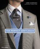 Perfect Gentleman : The Pursuit of Timeless Elegance and Style in London