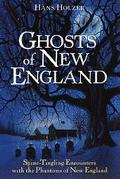Ghosts of New England True Stories of Encounters With the Phantoms of New England and New York