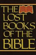 Lost Books of the Bible Being All the Gospels, Epistles and Other Pieces Now Extant Attribut...