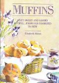 Muffins: Sixty Sweet and Savory Recipes...from Old Favorites to New