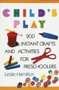 Child's Play 6-12 160 Instant Activities, Crafts and Science Projects for Grade Schoolers
