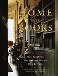 At Home With Books How Booklovers Live With and Care for Their Libraries