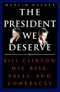 President We Deserve: Bill Clinton: His Rise, Falls and Comebacks - Martin Walker - Hardcover