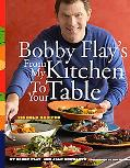 Bobby Flay's from My Kitchen to Your Table 125 Bold Recipes