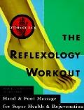 Reflexology Workout: Hand and Foot Massage for Super Health and Rejuvination - Stephanie Ric...