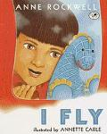 I Fly - Anne F. Rockwell - Paperback - REPRINT