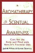 Aromatherapy for Scentual Awareness: Care for the Body and Mind with Nature's Essential Oils