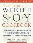 Whole Soy Cookbook 175 Delicious, Nutritious, Easy-To-Prepare Recipes Featuring Tofu, Tempeh...