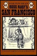 Boss Ruef's San Francisco: The Story of the Union Labor Party, Big Business, and the Graft Prosecution
