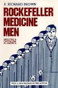 Rockefeller Medicine Men: Medicine and Capitalism in America - E. Richard Brown - Hardcover
