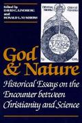 God and Nature Historical Essays on the Encounter Between Christianity and Science