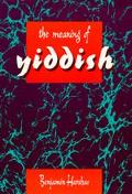 Meaning of Yiddish - Benjamin Harshav - Hardcover