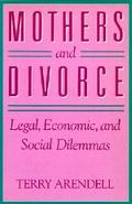 Mothers and Divorce: Legal, Economic, and Social Dilemmas
