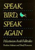 Speak, Bird, Speak Again Palestinian Arab Folktales