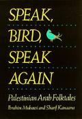 Speak, Bird, Speak Again Palestinian Arab Folktales