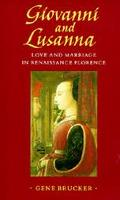 Giovanni and Lusanna Love and Marriage in Renaissance France