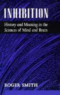 Inhibition History and Meaning in the Sciences of Mind and Brain