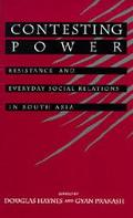 Contesting Power Resistance and Everyday Social Relations in South Asia