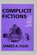 Complicit Fictions The Subject in the Modern Japanese Prose Narrative