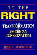 To the Right The Transformation of American Conservatism