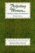 Perfecting Women Maulana Ashraf 'Ali Thanawi's Bihishti Zewar  A Partial Translation With Co...
