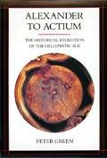 Alexander to Actium The Historical Evolution of the Hellenistic Age