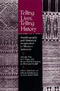 Telling Lives, Telling History Autobiography and Historical Imagination in Modern Indonesia/...