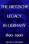 Nietzsche Legacy in Germany 1890-1990