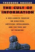 Cult of Information A Neo-Luddite Treatise on High Tech, Artificial Intelligence, and the Tr...