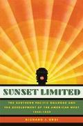 Sunset Limited The Southern Pacific Railroad and the Development of the American West, 1850-...