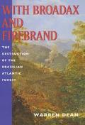 With Broadax and Firebrand The Destruction of the Brazilian Atlantic Forest