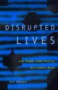 Disrupted Lives How People Create Meaning in a Chaotic World