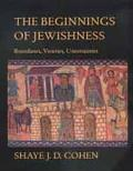 Beginnings of Jewishness Boundaries, Varieties, Uncertainties