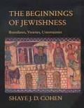 Beginnings of Jewishness Boundaries, Varieties, Uncertainties
