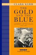 Gold and the Blue A Personal Memoir of the University of California, 1949-1967