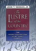 Lustre of Our Country The American Experience of Religious Freedom