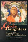 God's Daughters Evangelical Women and the Power of Submission