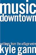 Music Downtown Writings from the Village Voice