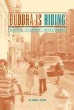 Buddha Is Hiding: Refugees, Citizenship, the New America (California Series in Public Anthro...