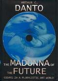 Madonna of the Future Essays in a Pluralistic Art World