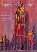 Expressionist Utopias Paradise, Metropolis, Architectural Fantasy