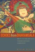 Echoes from Dharamsala Music in the Life of a Tibetan Refugee Community