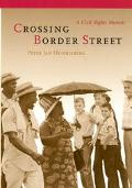 Crossing Border Street A Civil Rights Memoir