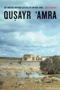 Qusayr 'Amra Art and the Umayyad Elite in Late Antique Syria
