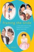 Framing the Bride Globalizing Beauty and Romance in Taiwan's Bridal Industry